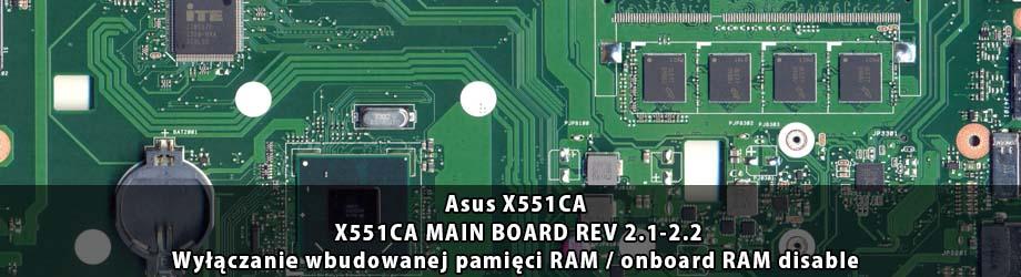 Asus_X551CA_X551CA_MAIN_BOARD_REV 2.1-2.2_wylaczenie_wbudowanej_pamieci_RAM
