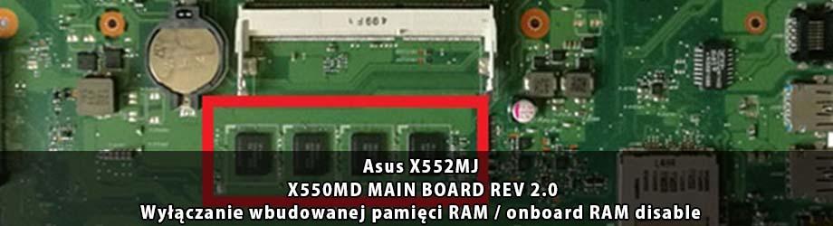 Asus_X552MJ_X550MD_MAIN_BOARD_REV 2.0_wylaczenie_wbudowanej_pamieci_RAM