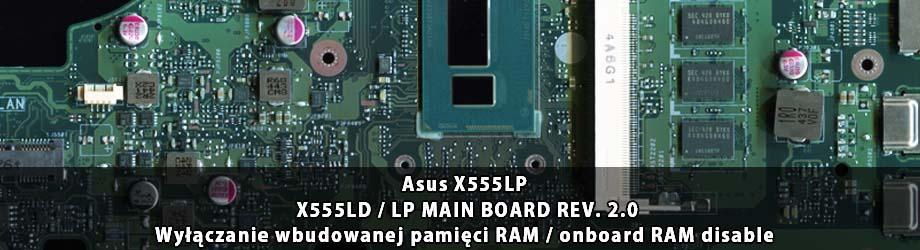 Asus_X555LP_X555LD-LP_MAIN_BOARD_REV 2.0_wylaczenie_wbudowanej_pamieci_RAM