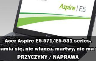 Acer Aspire E5-571 E5-531 nie włącza się naprawa
