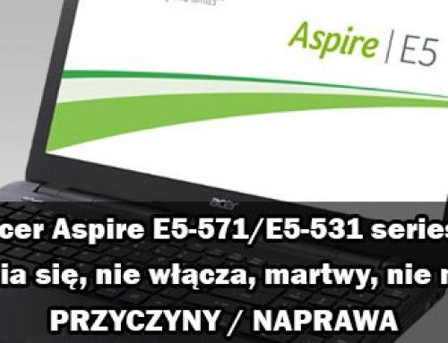 Acer Aspire E5-571/E5-531 series. Nie uruchamia się, nie włącza, martwy, nie ma zasilania.