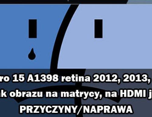 MacBook Pro 15 A1398 retina 2012, 2013, 2014, 2015 brak obrazu na matrycy, na HDMI jest